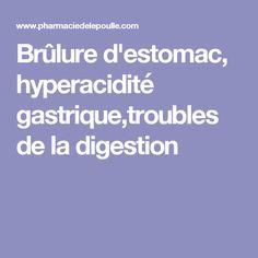 Brûlure d'estomac, hyperacidité gastrique,troubles de la digestion