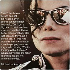 I don't think he would have been the charitable person he became if he had gotten to be big-headed. Mj Quotes, Find Quotes, Michael Jackson Quotes, Cant Stop Loving You, Great King, King Of Music, We Are The World, Beautiful Soul, My Idol