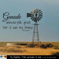 Genade onbeskryflik groot, het U aan my bewys. Bible Scriptures, Bible Quotes, Art Quotes, Windmill Quotes, Surrender To God, Afrikaanse Quotes, Special Prayers, Inspirational Qoutes, Life Words