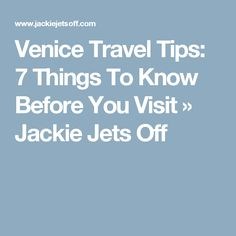 Venice Travel Tips: 7 Things To Know Before You Visit » Jackie Jets Off