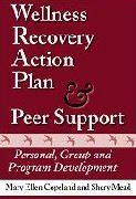 Wellness Recovery Action Plan & Peer Support: Personal, Group and Program Development:   This book is an in-depth guide for peers and care providers who are working on setting up or sustaining mental health recovery and WRAP programs. Copies should be available for easy reference.  Peer Support is about having relationships with others in new and different ways that promote growth, recovery and wellness. WRAP is about living in new and different ways that promote growth, recovery, and ...