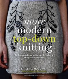More Modern Top-Down Knitting by Kristy McGowan   STC Craft/ Melanie Falick Books - the first book is a great resource