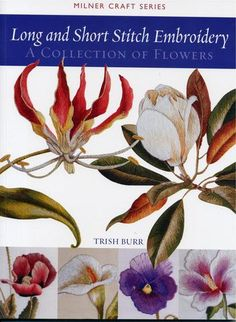 Long and Short Stitch Embroidery: A Collection of Flowers - Trish Burr Embroidery
