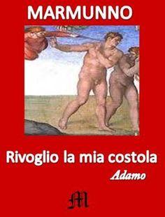 RIVOGLIO LA MIA COSTOLA di Marmunno, http://www.amazon.it/dp/B00H0RTFZC/ref=cm_sw_r_pi_dp_6K6yub010FYJP