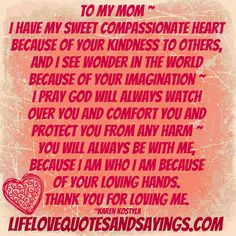 Quotes to My Mom | To My Mom, I Have My Sweet Compassionate Heart Because Of Your ...