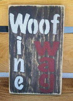 Hey, I found this really awesome Etsy listing at https://www.etsy.com/listing/229836406/woof-wine-wagdog-signdog-lover-signpet
