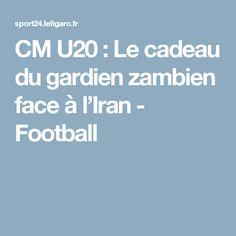 CM U20 : Le cadeau du gardien zambien face à l'Iran  - Football