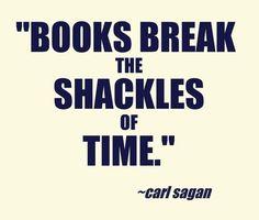 """ break the shackles of time"" Carl Sagan. I Love Books, Good Books, Books To Read, Book Memes, Book Quotes, Quotable Quotes, True Quotes, Reading Quotes, Reading Books"