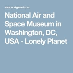 National Air and Space Museum in Washington, DC, USA - Lonely Planet