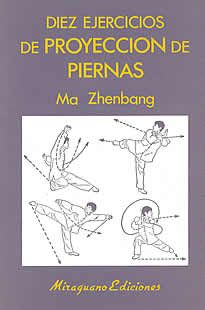 Diez ejercicios de proyección de piernas de Ma Zhenbang editado por Miraguano.La prácticade los llamados Diez Ejercicios de Proyección de Piernas constituye en sí misma una de las ramas más conocidas del wushu chino, también conocida como chaquan. Su historia se remonta al siglo XVI y su origen se encuentra en la nacionalidad hui, musulmana,de China.