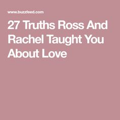 27 Truths Ross And Rachel Taught You About Love
