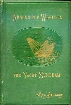 Around the World in the Yacht 'Sunbeam'...Baroness Annie (Allnutt) Brassey. 1879