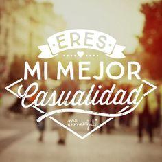 Eres mi mejor casualidad. | by Mr. Wonderful*
