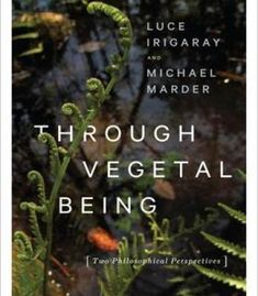 Through Vegetal Being: Two Philosophical Perspectives PDF