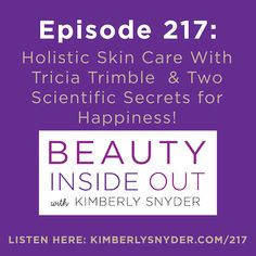 Holistic Skin Care With Tricia Trimble  & Two Scientific Secrets for Happiness [BIO Podcast: Ep 217]