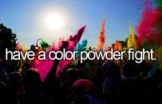 ✔ Bucket list: have a color powder fight. CHECK! (Oct. 2015)                                                                                                                                                      More