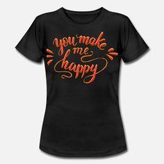 You Make Me Happy Frauen T-Shirt T Shirt Designs, You Make Me Happy, How To Make, Mens Tops, Fashion, Women's T Shirts, Moda, Fashion Styles, Fashion Illustrations