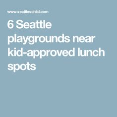 6 Seattle Playgrounds near Kid (and Parent) Approved Lunch Spots Best Lunch Restaurants, Seattle, Playgrounds, Kids And Parenting, Play Area Outside