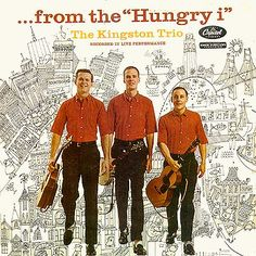 Day # - ...From the Hungry i by The Kingston Trio (1959). Fun Fact: This was The Kingston Trio's first live album, and one of two to be recorded at that famous San Fransisco club. The Hungry i launched or boosted the careers of musicians like Barbara Streisand, The Limeliters,  Tom Lehrer, Vince Guaraldi, and comedians like Woody Allen, Lenny Bruce, and Dick Cavett