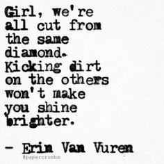 Erin Van Vuren. Fuck yes girl power ! Stop tearing down other women!