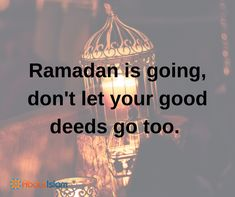 Ramadan may be leaving but don't let your good deeds go.