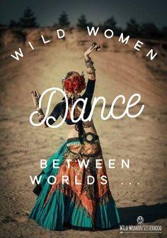 Wild Women DANCE between worlds... ~ Shikoba WILD WOMAN SISTERHOODॐ