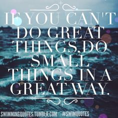 Are you doing great things? Are you doing small things in a great way?