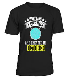 Funny Knitting Legends Are Created In October T-shirt Meme   Funny Knitting T-shirt, Best Knitting T-shirt