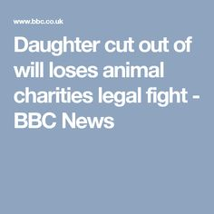 Daughter cut out of will loses animal charities legal fight - BBC News