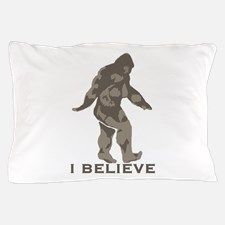 I believe in the Bigfoot Pillow Case for