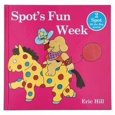Eric Hill - Spot's Fun Week  • Spot Bakes a Cake • Spot Goes to a Party