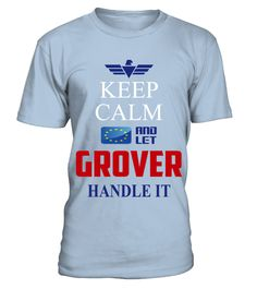 # GROVER KEEP CALM AND LET GROVER HANDLE IT EUROPEAN .  GROVER KEEP CALM AND LET GROVER HANDLE IT EUROPEAN  A GIFT FOR A SPECIAL PERSON  It's a unique tshirt, with a special name!   HOW TO ORDER:  1. Select the style and color you want:  2. Click Reserve it now  3. Select size and quantity  4. Enter shipping and billing information  5. Done! Simple as that!  TIPS: Buy 2 or more to save shipping cost!   This is printable if you purchase only one piece. so dont worry, you will get yours…