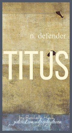 Baby Boy Name: Titus. Meaning: Defender. Origin: Latin. https://www.pinterest.com/vintagedaydream/baby-names/