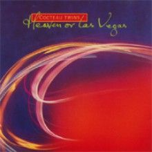 Cocteau Twins- Heaven or Las Vegas   one of the most ethereal albums i have ever heard.  it speaks to my soul
