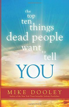 afterlife:  The Top Ten Things Dead People Want to Tell YOU by Mike Dooley http://www.amazon.com/dp/1401945562/ref=cm_sw_r_pi_dp_Jdsxub0384M59