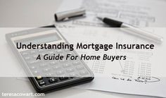 Understanding Mortgage Insurance; A Guide for Home Buyers #mortgageinsurance #homebuyertips http://teresacowart.com/understanding-mortgage-insurance-a-guide-for-home-buyers/
