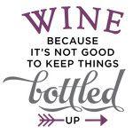 wine becauase it's not good keep bottled up phrase