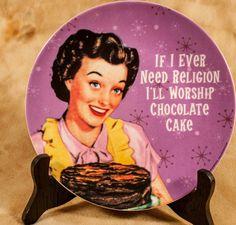 novelty women's humor IF I EVER NEED RELIGION I'LL WORSHIP CHOCOLATE CAKE plate #EphemeraInc