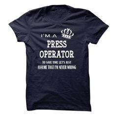 i am a PRESS OPERATOR, to save time lets just assume that i am never wrong T Shirts, Hoodies. Check price ==► https://www.sunfrog.com/LifeStyle/i-am-a-PRESS-OPERATOR-to-save-time-lets-just-assume-that-i-am-never-wrong.html?41382