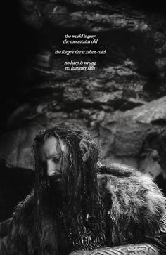 The world is grey, the mountains old, the forge's fire is ashen-cold, no harp is wrung, no hammer falls. #thehobbit #thorin #quotes