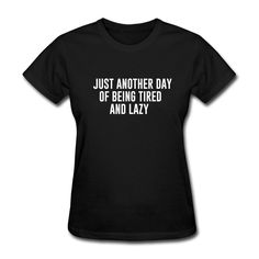 Just another day of being tired and lazy T-hirt