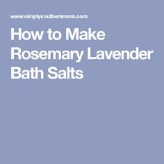 How to Make Rosemary Lavender Bath Salts