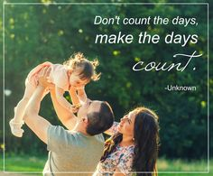 Don't count the days, make the days count. -Unknown