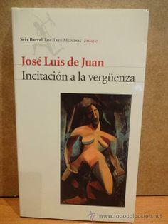 INCITACIÓN A LA VERGÜENZA. JOSÉ LUIS DE JUAN. ED, SEIX BARRAL - 1999. LIBRO NUEVO.