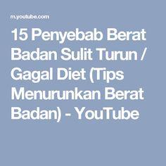 15 Penyebab Berat Badan Sulit Turun / Gagal Diet (Tips Menurunkan Berat Badan) - YouTube