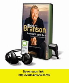 Business Stripped Bare Adventures of a Global Entrepreneur [With Earbuds] (Playaway Adult Nonfiction) (9781742146263) Richard Branson, Adrian Mulraney , ISBN-10: 1742146260  , ISBN-13: 978-1742146263 ,  , tutorials , pdf , ebook , torrent , downloads , rapidshare , filesonic , hotfile , megaupload , fileserve