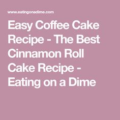 Easy Coffee Cake Recipe - The Best Cinnamon Roll Cake Recipe - Eating on a Dime
