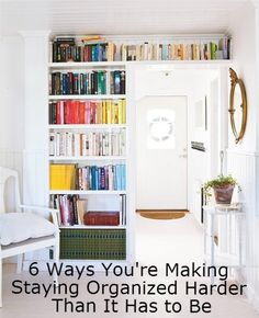 6 Ways You're Making Staying Organized Harder Than It Has to Be