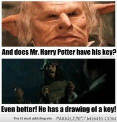 You need your key to get into your Gringotts vault. (Favorite Meme)