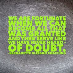 We are fortunate. We are fully loaded mortals...we have everything we need. Own it. Walk it. Breathe it. Be it.